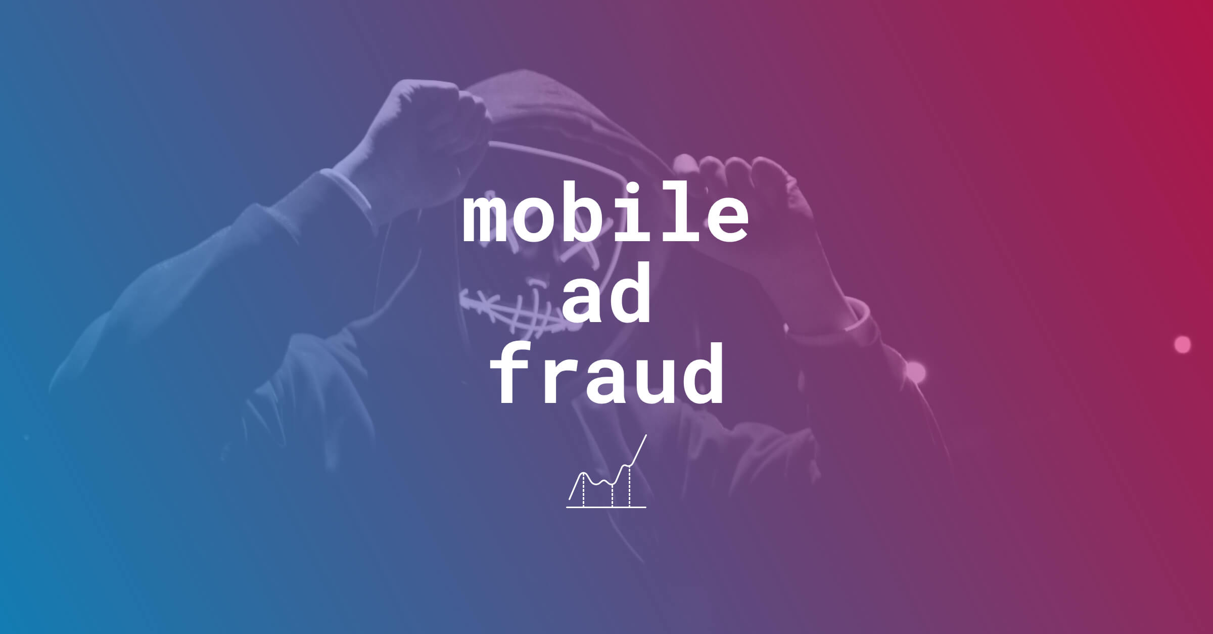 Mobile Ad Fraud