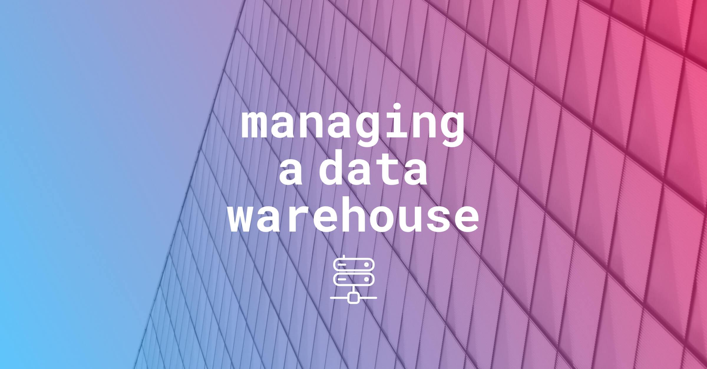 Data warehouse managing