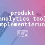 Wie die erfolgreiche Integration von Product Analytics in die mobile Marketing Strategie gelingt