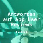 5 Do's & Don'ts beim Antworten von App Nutzer Rezensionen bei iOS und Android