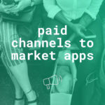 Finding the right paid marketing channel mix to promote your app