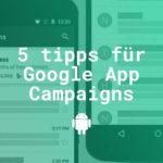 5 Tipps für die erfolgreiche Appvermarktung mit Google App Campaigns