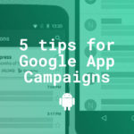 5 tips for a successful app promotion with Google App Campaigns