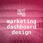Cheat Sheet: How to design a marketing dashboard