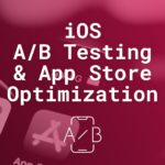 The benefits and best practices of latest iOS A/B Testing & App Store Optimization