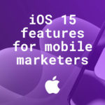 iOS 15 – Here's what to know for mobile marketers